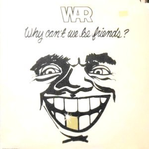 LP / WAR / WHY CAN'T WE BE FRIENDS?