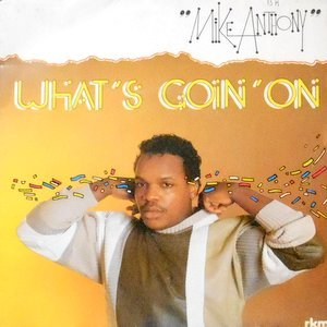 7 / MIKE ANTHONY / WHAT'S GOIN' ON