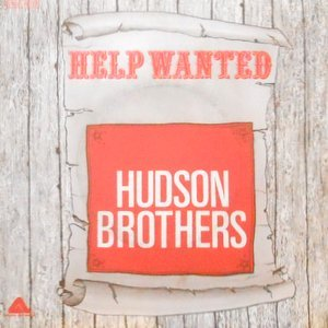 7 / HUDSON BROTHERS / HELP WANTED / THE LAST TIME I LOOKED