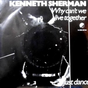 7 / KENNETH SHERMAN / WHY CAN'T WE LIVE TOGETHER / JUST DANCE