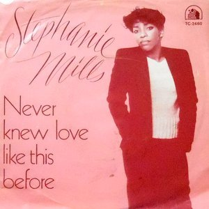 7 / STEPHANIE MILLS / NEVER KNEW LOVE LIKE THIS BEFORE