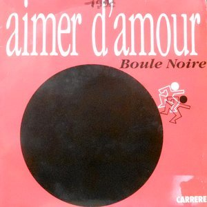 7 / BOULE NOIRE / AIMER D'AMOUR