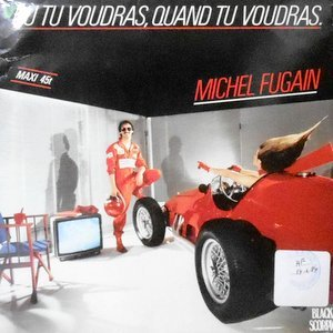 12 / MICHEL FUGAIN / OU TU VOUDRAS, QUAND TU VOUDRAS