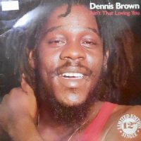 12 / DENNIS BROWN / AIN'T THAT LOVING YOU
