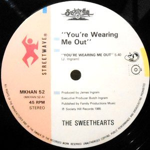 12 / THE SWEETHEARTS / YOU'RE WEARING ME OUT