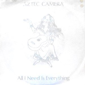 7 / AZTEC CAMERA / ALL I NEED IS EVERYTHING