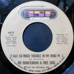 7 / JOE QUARTERMAN & FREE SOUL / (I GOT) SO MUCH TROUBLE IN MY MIND PT. 1 / PT. 2