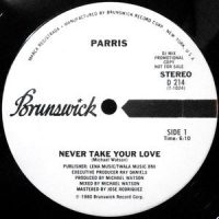 12 / PARRIS / NEVER TAKE YOUR LOVE / CAN'T LET GO