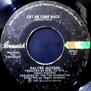 7 / WALTER JACKSON / LET ME COME BACK / IT DOESN'T TAKE MUCH