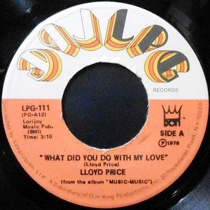 7 / LLOYD PRICE / WHAT DID YOU DO WITH MY LOVE / LOVE MUSIC