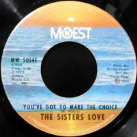 7 / SISTERS LOVE / YOU'VE GOT TO MAKE THE CHOICE / MR. FIX-IT MAN
