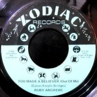 7 / RUBY ANDREWS / YOU MADE A BELIEVER (OUT OF ME) / WHERE HAVE YOU GONE