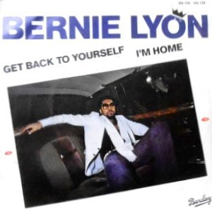 7 / BERNIE LYON / GET BACK TO YOURSELF / I'M HOME