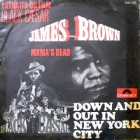 7 / JAMES BROWN / DOWN AND OUT IN NEW YORK CITY / MAMA'S DEAD