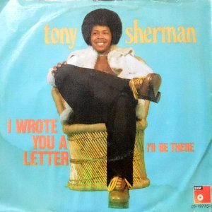 7 / TONY SHERMAN / I WROTE YOU A LETTER / I'LL BE THERE