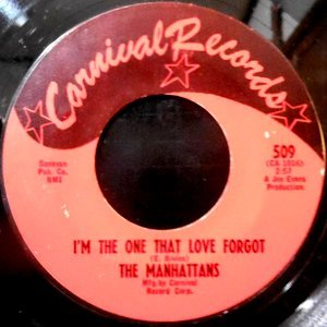 7 / THE MANHATTANS / I'M THE ONE THAT LOVE FORGOT / SEARCHIN' FOR MY BABY
