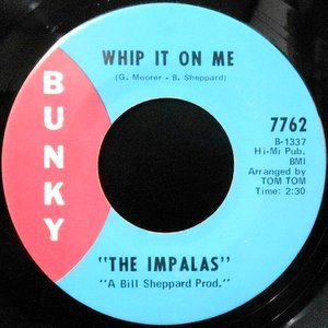 7 / THE IMPALAS / WHIP IT ON ME / I STILL LOVE YOU