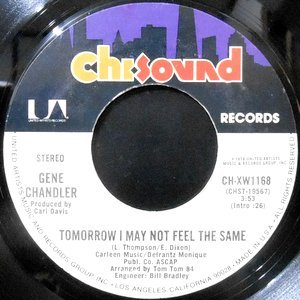 7 / GENE CHANDLER / TOMORROW I MAY NOT FEEL THE SAME / GIVE ME THE CUE