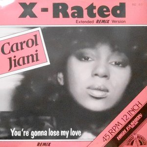 12 / CAROL JIANI / X-RATED (REMIX) / YOU'RE GONNA LOSE MY LOVE