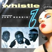12 / WHISTLE / JUST BUGGIN'