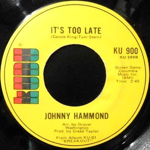7 / JOHNNY HAMMOND / IT'S TOO LATE / WORKIN' ON A GROOVY THING