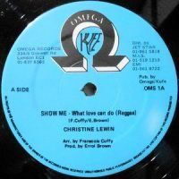 12 / CHRISTINE LEWIN / SHOW ME - WHAT LOVE CAN DO (REGGAE) / (BALLAD)