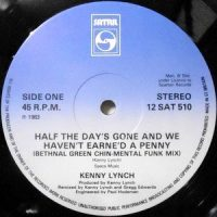 12 / KENNY LYNCH / HALF THE DAY'S GONE AND WE HAVEN'T EARNED A PENNY (BETHNAL GREEN CHIN-MENTAL FUNK MIX)