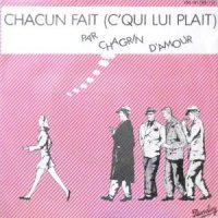 7 / CHAGRIN D'AMOUR / CHACUN FAIT (C'QUI LUI PLAIT)