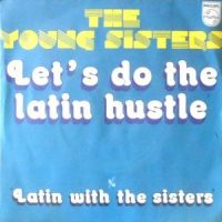 7 / YOUNG SISTERS / LET'S DO THE LATIN HUSTLE / LATIN WITH THE SISTERS