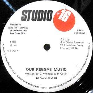 12 / BROWN SUGAR / OUR REGGAE MUSIC / OUR REGGAE IN DUB