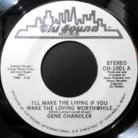 7 / GENE CHANDLER / I'LL MAKE THE LIVING IF YOU MAKE THE LOVING WORTHWHILE