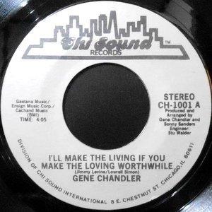 7 / GENE CHANDLER / I'LL MAKE THE LIVING IF YOU MAKE THE LOVING WORTHWHILE