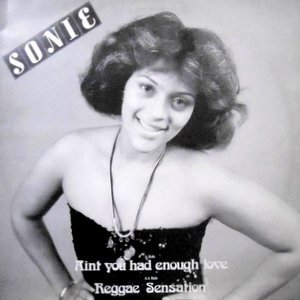 12 / SONIE / AIN'T YOU HAD ENOUGH LOVE / REGGAE SENSATION