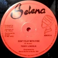 12 / TEDDY LINCOLN / DON'T PLAY WITH FIRE / YOU KNOW YOU WANT TO BE LOVED