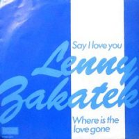 7 / LENNY ZAKATEK / SAY I LOVE YOU / WHERE IS THE LOVE GONE