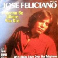 7 / JOSE FELICIANO / I WANNA BE WHERE YOU ARE
