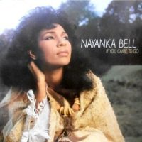 LP / NAYANKA BELL / IF YOU CAME TO GO