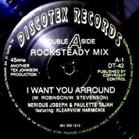 12 / NERIOUS JOSEPH & PAULETTE TAJAH / I WANT YOU ARROUND (ROCKSTEADY MIX) / (BUBBLERS MIX)