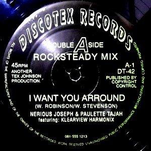 12 / NERIOUS JOSEPH & PAULETTE TAJAH / I WANT YOU ARROUND (ROCKSTEADY MIX) / (BUBBLERS MIX)