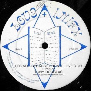 12 / TONY DOUGLAS / IT'S NOT BECAUSE I DON'T LOVE YOU