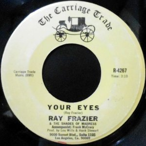 7 / RAY FRAZIER & THE SHADES OF MADNESS / YOUR EYES / GOOD SIDE