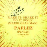 12 / PARLEZ / MAKE IT, SHAKE IT DO IT GOOD!