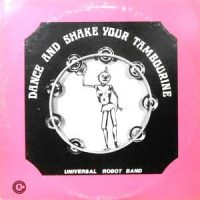 LP / UNIVERSAL ROBOT BAND / DANCE AND SHAKE YOUR TAMBOURINE