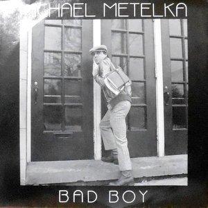 7 / MICHAEL METELKA / BAD BOY / RUNAWAY