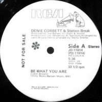 12 / DENIE CORBETT & STATION BREAK / BE WHAT YOU ARE / YOU PUT THE MUSIC IN ME