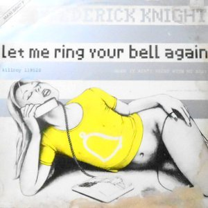 12 / FREDERICK KNIGHT / LET ME RING YOUR BELL AGAIN / WHEN IT AIN'T RIGHT WITH MY BABY