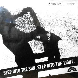 LP/ SANDOVAL AND SPYE / STEP INTO THE SUN STEP INTO THE LIGHT