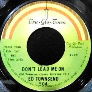7 / ED TOWNSEND / DON'T LEAD ME ON / I WANT TO BE WITH YOU