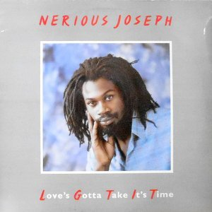 LP / NERIOUS JOSEPH / LOVE'S GOTTA TAKE IT'S TIME
