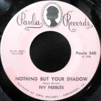 7 / IVY PEEBLES / NOTHING BUT YOUR SHADOW / SINCE YOU'VE BEEN GONE